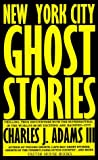 Adams, Charles J.: New York City Ghost Stories