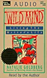 Goldberg, Natalie: Wild Mind: Living the Writer's Life (Read by Author)