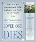 Shaw, Eva: What to Do When a Loved One Dies: A Practical and Compassionate Guide to Dealing With Death on Life's Terms