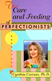 Curnan, Cynthia: The Care and Feeding of Perfectionists