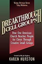 Breakthrough Cell Groups by Karen Hurston