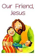 Our Friend Jesus by Donna Jackson