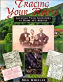 Wheeler, Meg: Tracing Your Roots: Locating Your Ancestors at Home and Abroad