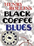 Rollins, Henry: Black Coffee Blues