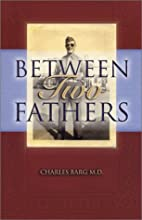 Between Two Fathers by Charles Barg