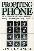 Profiting By Phone: No Nonsense Skills and…