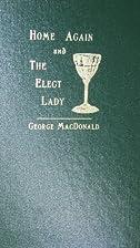 Home Again/the Elect Lady (George Macdonald…