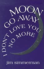 Moon Go Away, I Don't Love You No More:…