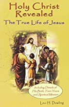 Holy Christ Revealed, the True Life of…