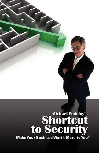 michael-podolnys-shortcut-to-security-make-your-business-worth-more-to-you
