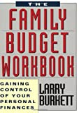 Burkett, Larry: The Family Budget Workbook/Gaining Control of Your Personal Finances