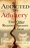 Douglas Weiss, Ph.D.: Addicted to Adultery: The Other Reason Spouses Cheat