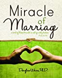 Douglas Weiss, Ph.D.: Miracle of Marriage