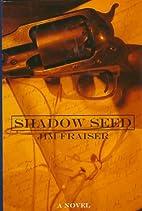 Shadow Seed by Jim Fraiser
