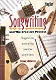 Gillette, Steve: Songwriting: And the Creative Process  Suggestions and Starting Points for Songwriters