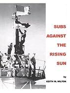 Subs Against the Rising Sun: U.S. Submarines…