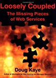 Kaye, Doug: Loosely Coupled: The Missing Pieces of Web Services