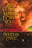 Clegg, Douglas: You Come When I Call You