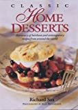 Sax, Richard: Classic Home Desserts: A Treasury of Heirloom and Contemporary Recipes Frm Around the World