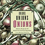 Griffith, Linda: Onions Onions Onions: Delicious Recipes for the World's Favorite Secret Ingredient