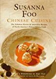 Foo, Susanna: Susanna Foo Chinese Cuisine: The Fabulous Flavors & Innovative Recipes of North America's Finest Chinese Cook