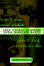 Free Energy Pioneer: John Worrell Keely by…