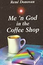 Me 'n God in the Coffee Shop by Rene Donovan