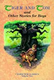 White, J.: Tiger and Tom and Other Stories for Boys (Character Classics, Vol. 2)