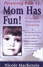 Parenting Rule #1: Mom Has Fun! A Guide to…