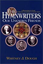 The Hymnwriters: Our Unknown Friends, A…
