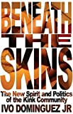 Dominguez, Ivo: Beneath the Skins: The New Spirit and Politics of the Kink Community