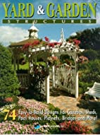 Yard and Garden Structures: 74 Easy-To-Build…