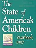 The State of Americas Children Yearbook 1997