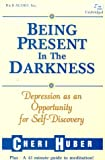 Huber, Cheri: Being Present in the Darkness: Depression as an Opportunity for Self-Discovery