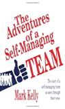 Mark Kelly: The Adventures of a Self-Managing Team: The Story of a Self-Managing Team as Seen Through Their Eyes