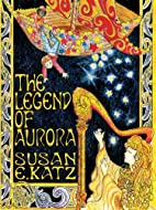 The Legend of Aurora by Susan E. Katz