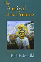 The Arrival of the Future by B. H. Fairchild