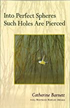 Into Perfect Spheres Such Holes Are Pierced…