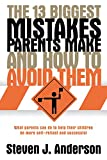 Anderson, Steven J.: The 13 Biggest Mistakes Parents Make and How to Avoid Them
