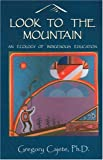 Cajete, Gregory: Look to the Mountain: An Ecology of Indigenous Education