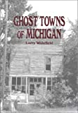 Wakefield, Larry: Ghost Towns of Michigan