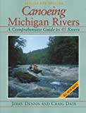 Dennis, Jerry: Canoeing Michigan Rivers: A Comprehensive Guide to 45 Rivers