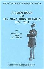 A Guide Book to U.S. Army Dress Helmets…
