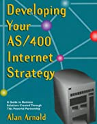 Developing Your As/400 Internet Strategy : A…