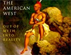 The American West: Out of Myth, into Reality…