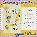 Jim Weiss: Tales from Cultures Far and Near: Greathall Productions Inc Presents a Storyteller's Version