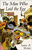 Vernon, Louise A.: Man Who Laid the Egg