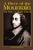 McPherson, Joyce: A Piece of the Mountain: The Story of Blaise Pascal