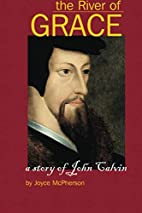 The River of Grace: The Story of John Calvin…