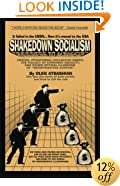"""Shakedown Socialism: Unions, Pitchforks, Collective Greed, The Fallacy of Economic Equality, and other Optical Illusions of """"Redistributive Justice"""""""